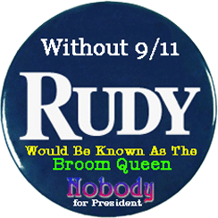 NOBODY says, Without 9/11 Rudy would be known as the Broom Queen